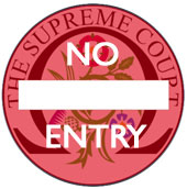 No entry to Supreme Court of Justice