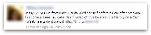 Facebook message: Jessy, 21 yrs Girl from Miami Florida killed her self before a Cam after breakup. First time a Live suicide death video of true lovers in the history on a Cam (Weak hearts dont watch)