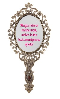 Magic mirror on the wall, which is the best smartphone of all?