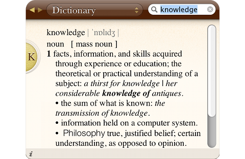 knowledge [mass noun]: facts, information, and skills acquired through experience or education; true, justified belief; certain understanding, as opposed to opinion.